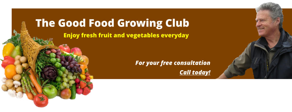 The Good Food Growing Club Enjoy fresh fruit and vegetables everyday For your free consultationCall today!